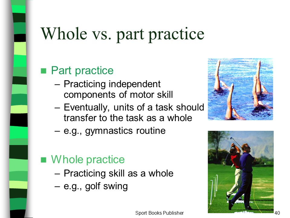 Whole vs. part practice Part practice Whole practice