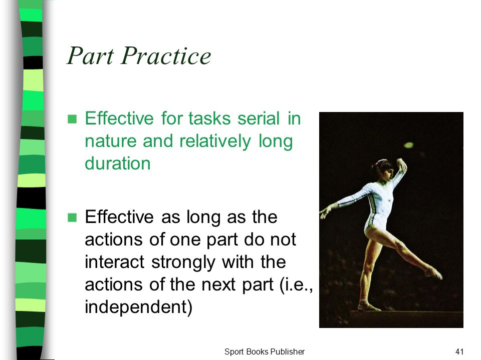 Part Practice Effective for tasks serial in nature and relatively long duration.