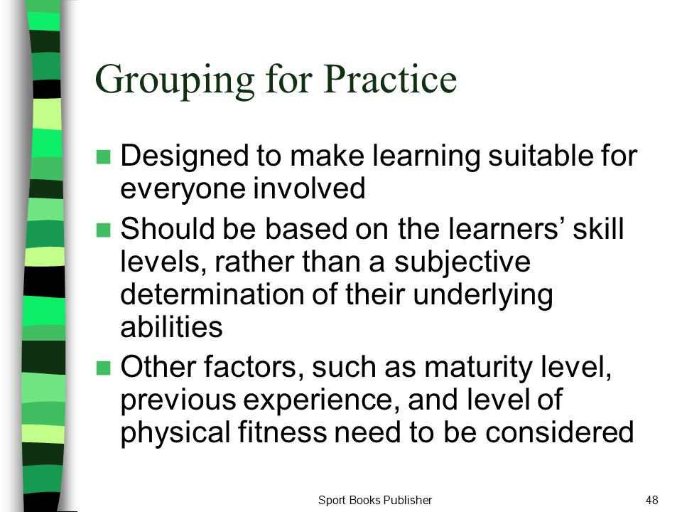 Grouping for Practice Designed to make learning suitable for everyone involved.
