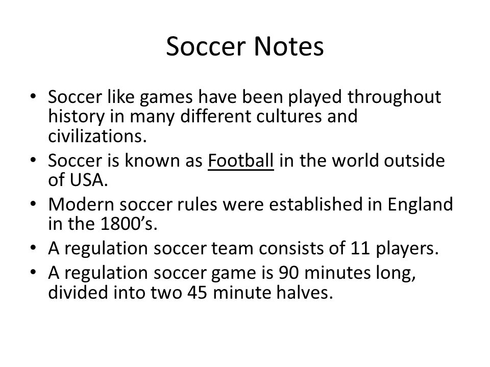 Soccer Notes Soccer like games have been played throughout history in many different cultures and civilizations.