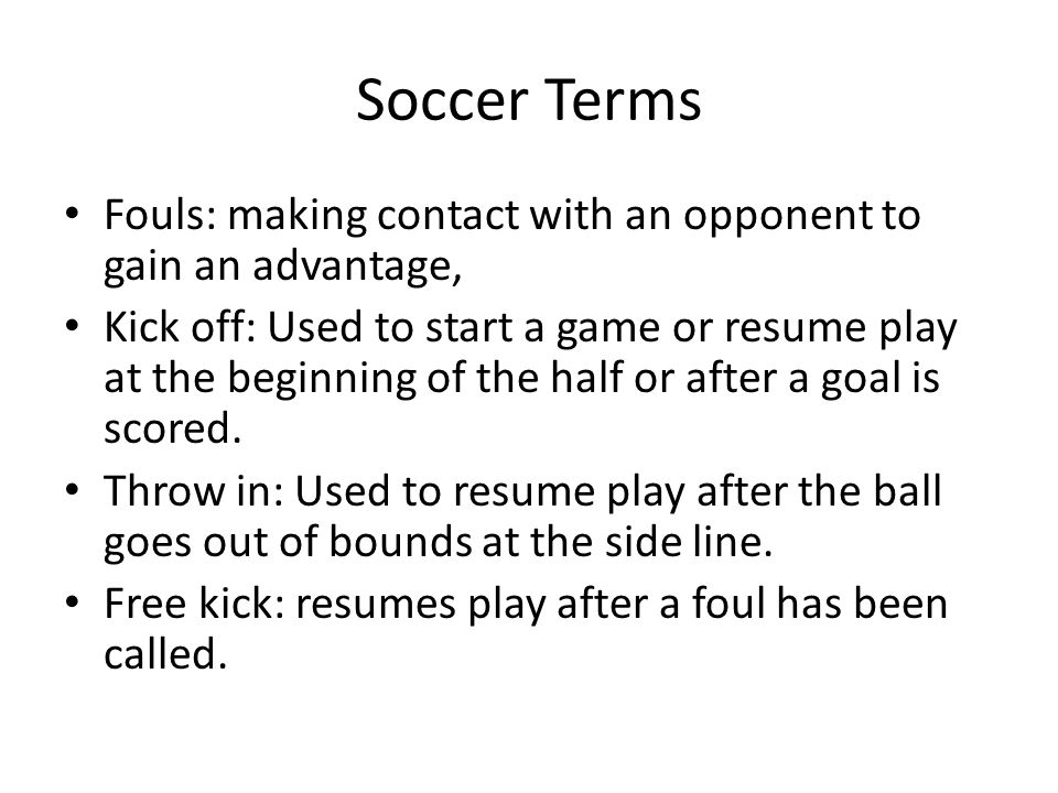 Soccer Terms Fouls: making contact with an opponent to gain an advantage,