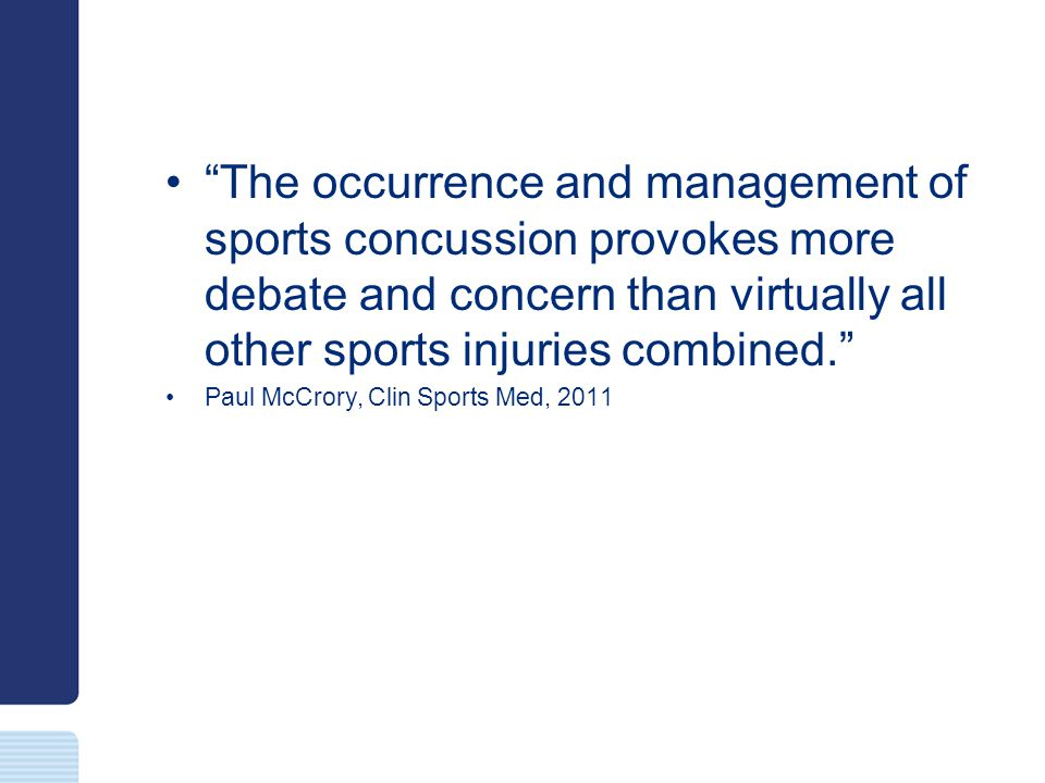 The occurrence and management of sports concussion provokes more debate and concern than virtually all other sports injuries combined.
