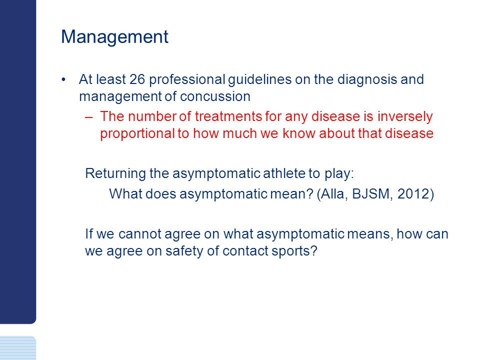 Management At least 26 professional guidelines on the diagnosis and management of concussion.