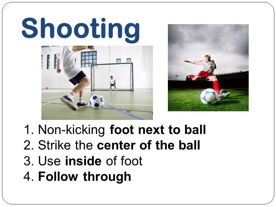 Shooting 1. Non-kicking foot next to ball