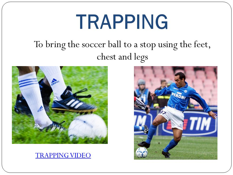 To bring the soccer ball to a stop using the feet, chest and legs