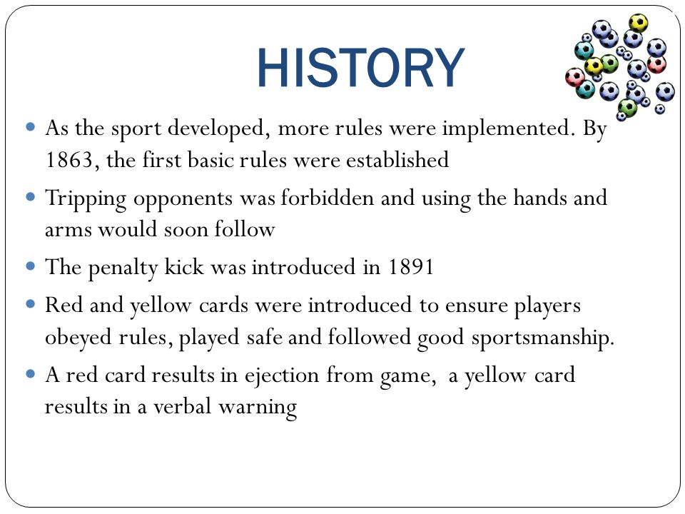 HISTORY As the sport developed, more rules were implemented. By 1863, the first basic rules were established.