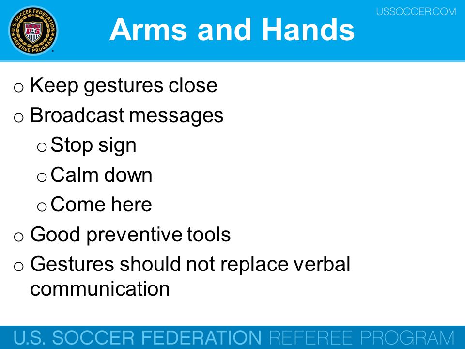 Arms and Hands Keep gestures close Broadcast messages Stop sign