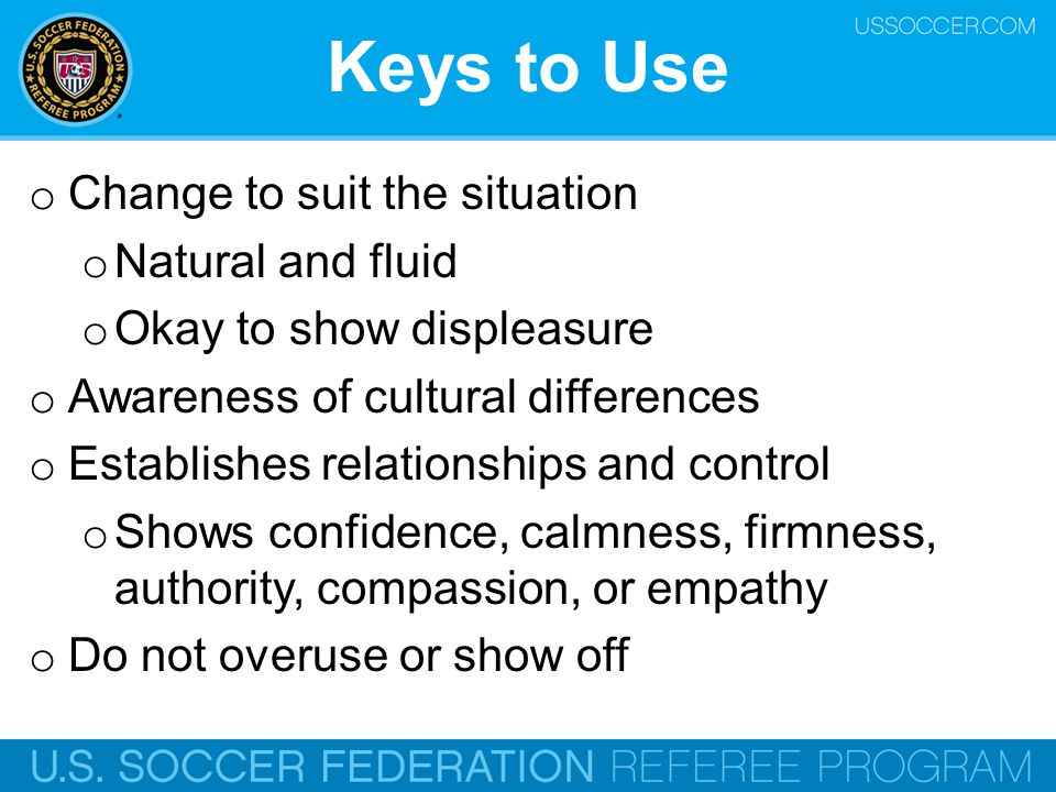 Keys to Use Change to suit the situation Natural and fluid