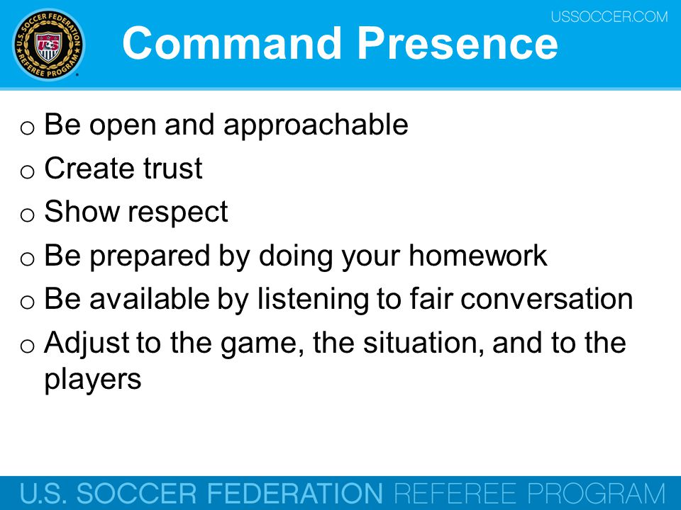 Command Presence Be open and approachable Create trust Show respect
