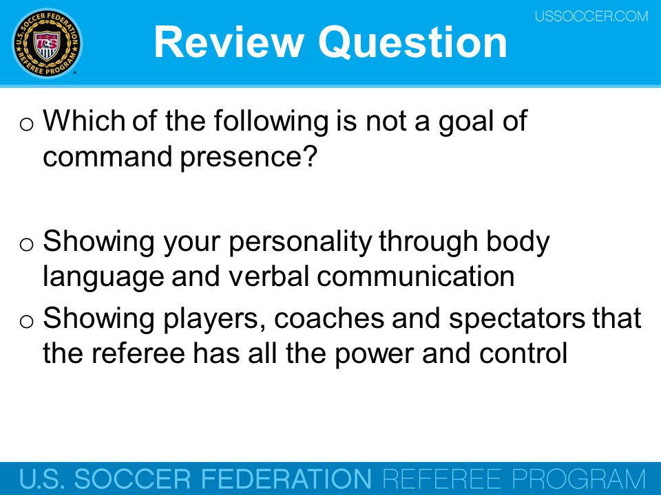 Review Question Which of the following is not a goal of command presence Showing your personality through body language and verbal communication.