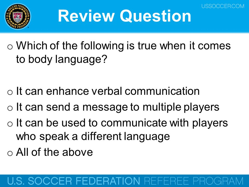 Review Question Which of the following is true when it comes to body language It can enhance verbal communication.