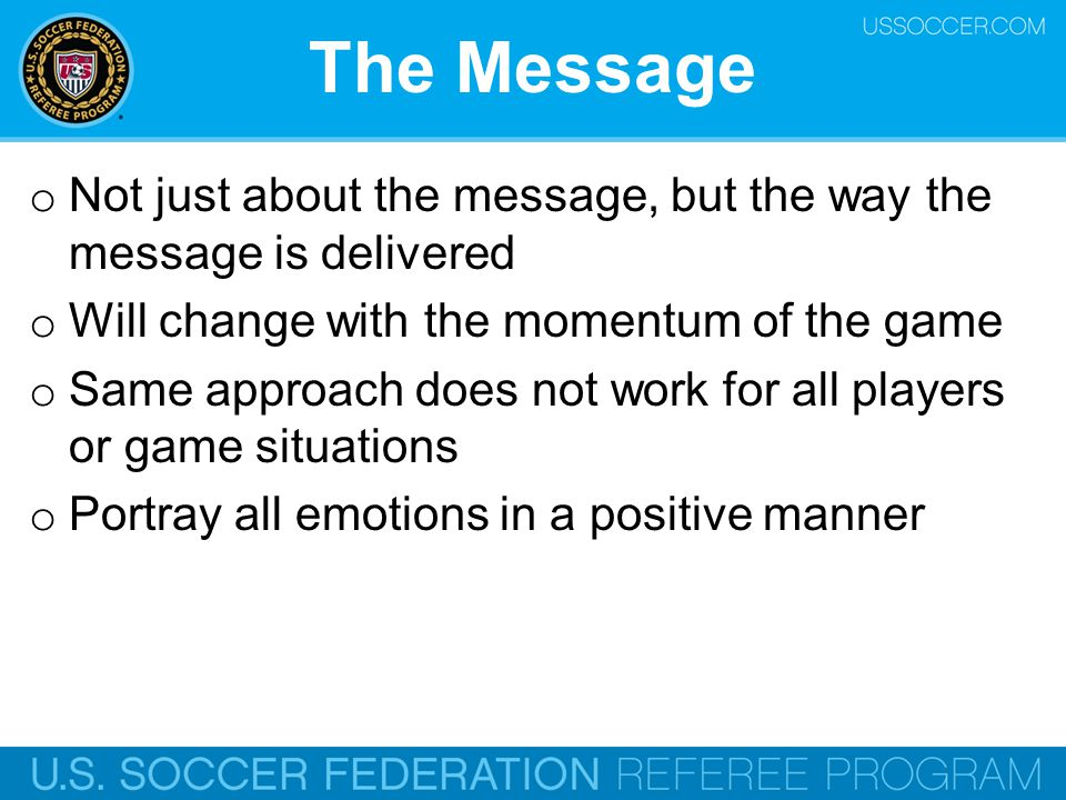 The Message Not just about the message, but the way the message is delivered. Will change with the momentum of the game.