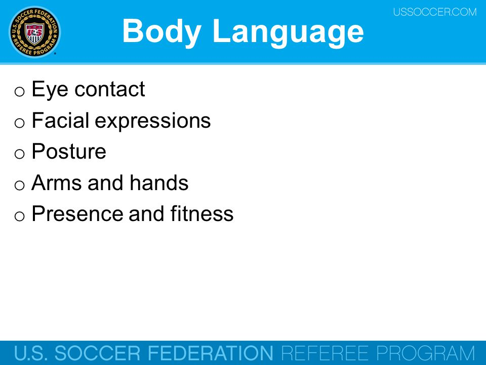 Body Language Eye contact Facial expressions Posture Arms and hands