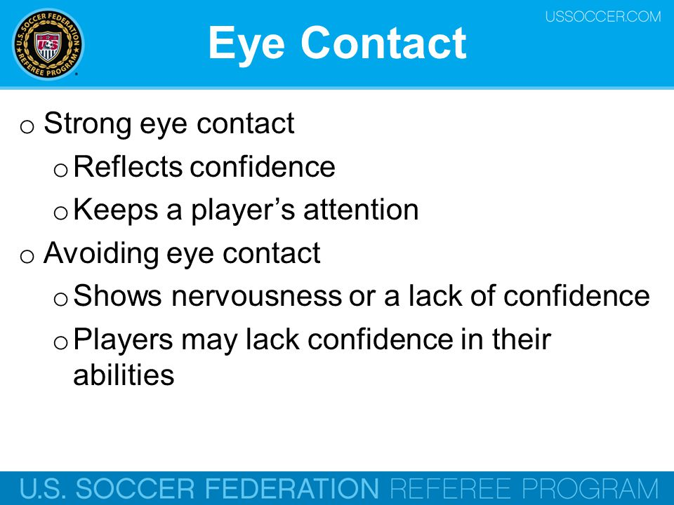 Eye Contact Strong eye contact Reflects confidence