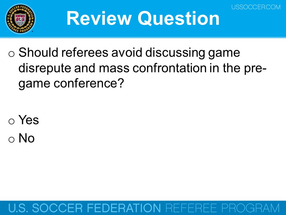 Review Question Should referees avoid discussing game disrepute and mass confrontation in the pre-game conference