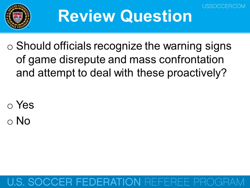 Review Question Should officials recognize the warning signs of game disrepute and mass confrontation and attempt to deal with these proactively