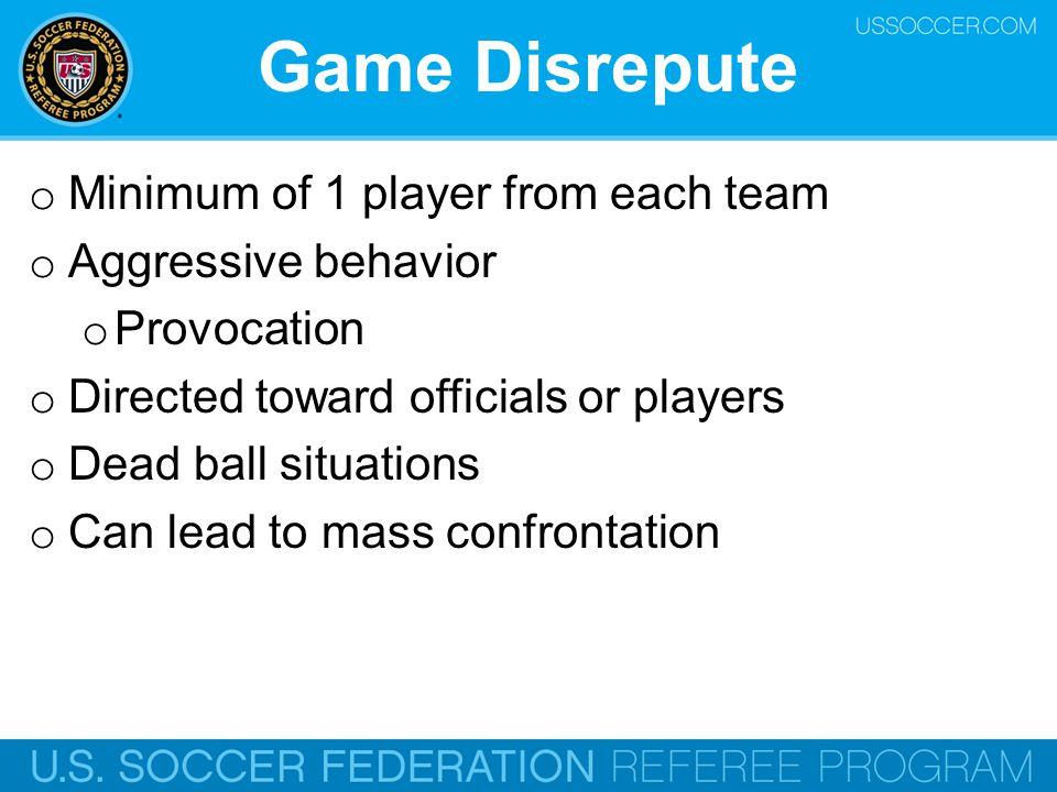 Game Disrepute Minimum of 1 player from each team Aggressive behavior