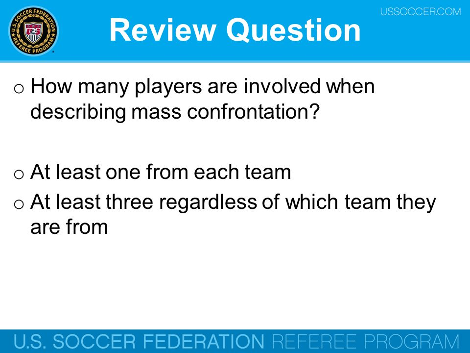 Review Question How many players are involved when describing mass confrontation At least one from each team.