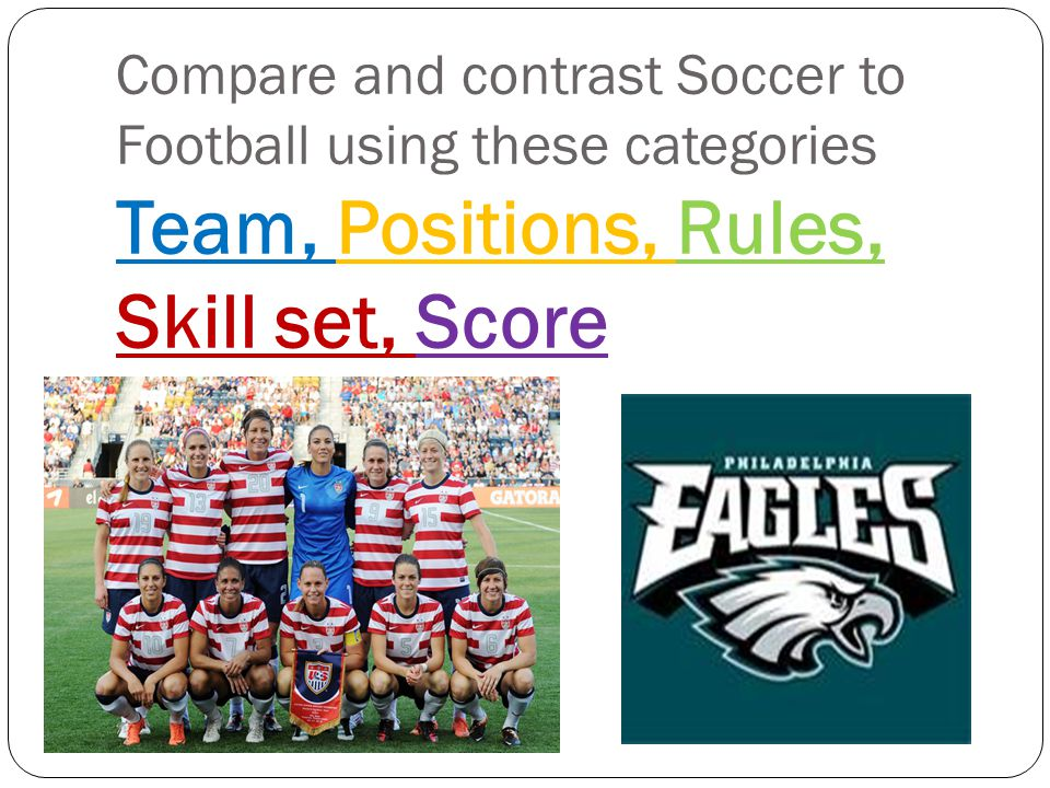 compare and contrast essay soccer to football A comparison between football and basketball pages 2 words 398 sign up to view the complete essay show me the full essay.