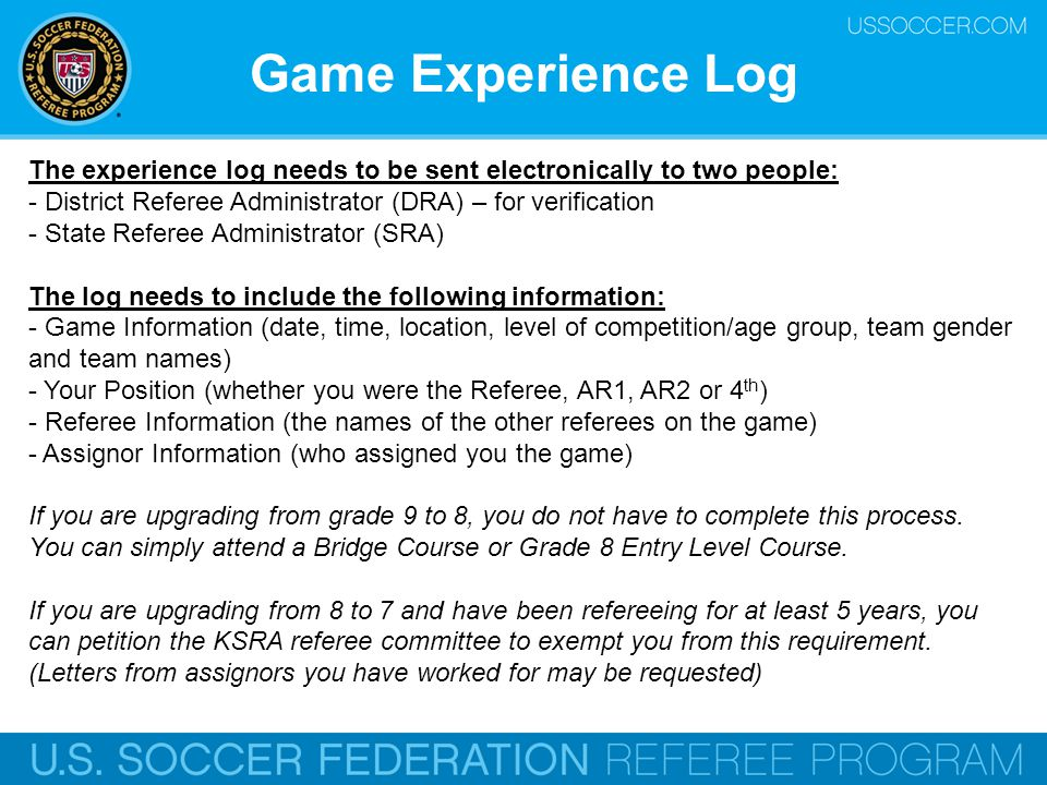 Game Experience Log The experience log needs to be sent electronically to two people: - District Referee Administrator (DRA) – for verification.