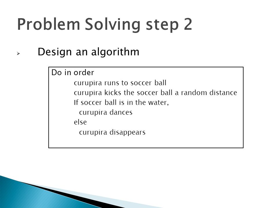 Problem Solving step 2 Design an algorithm Do in order