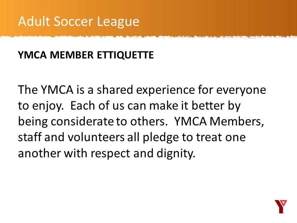 Adult Soccer League YMCA MEMBER ETTIQUETTE.
