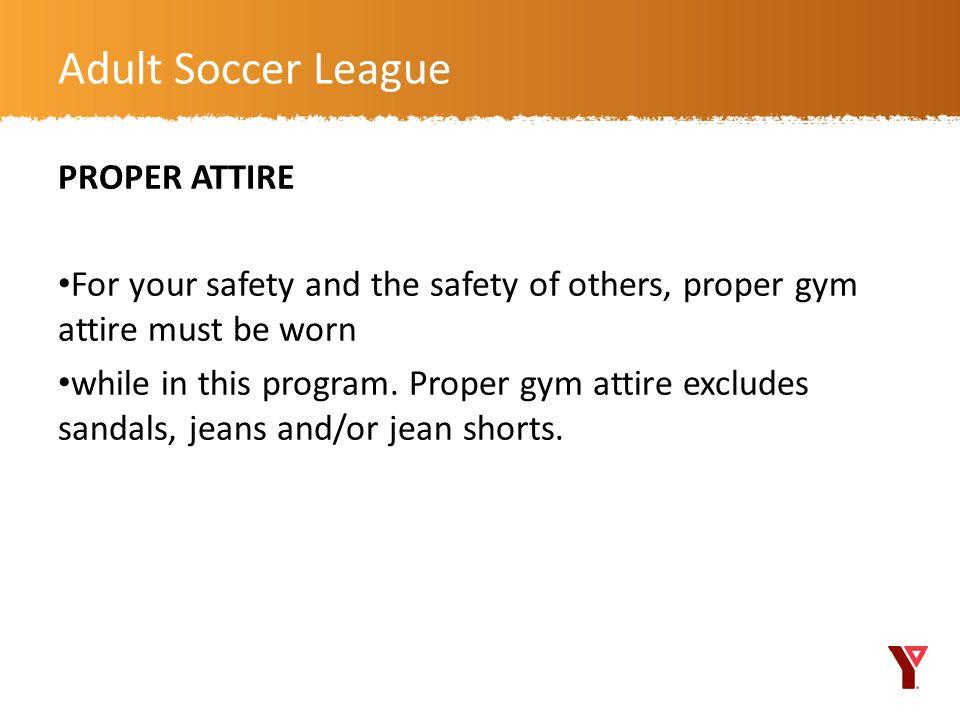 Adult Soccer League PROPER ATTIRE