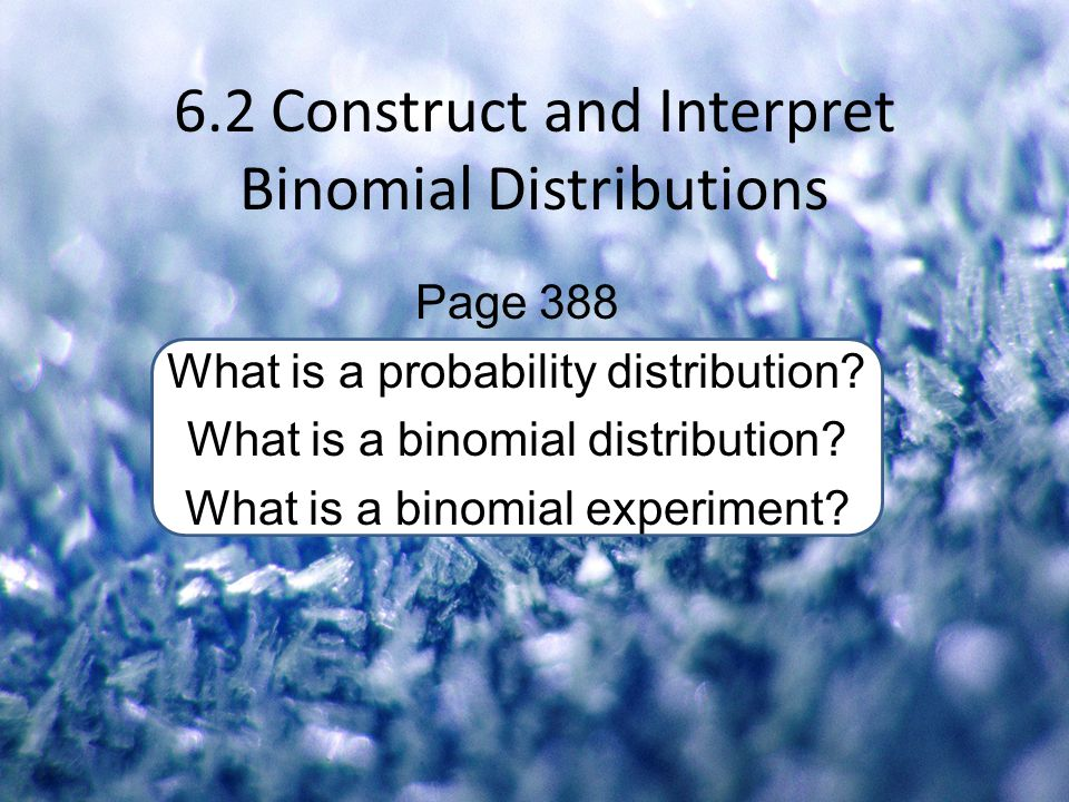 6.2 Construct and Interpret Binomial Distributions
