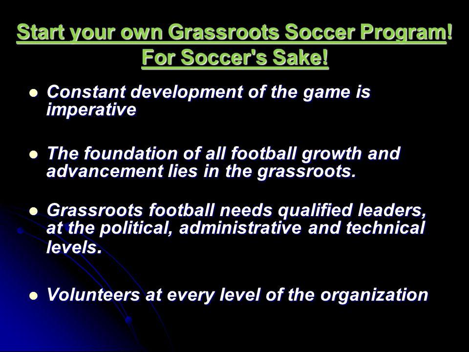 Start your own Grassroots Soccer Program! For Soccer s Sake!