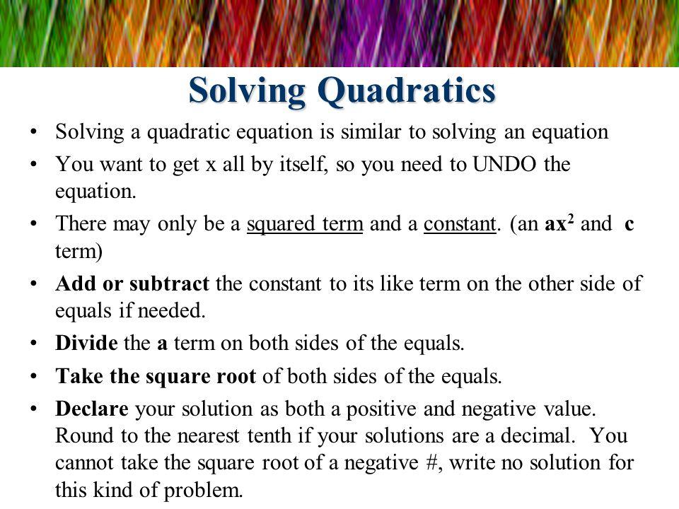 Solving Quadratics Solving a quadratic equation is similar to solving an equation.