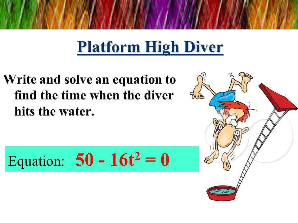 Platform High Diver Equation: 50 - 16t2 = 0