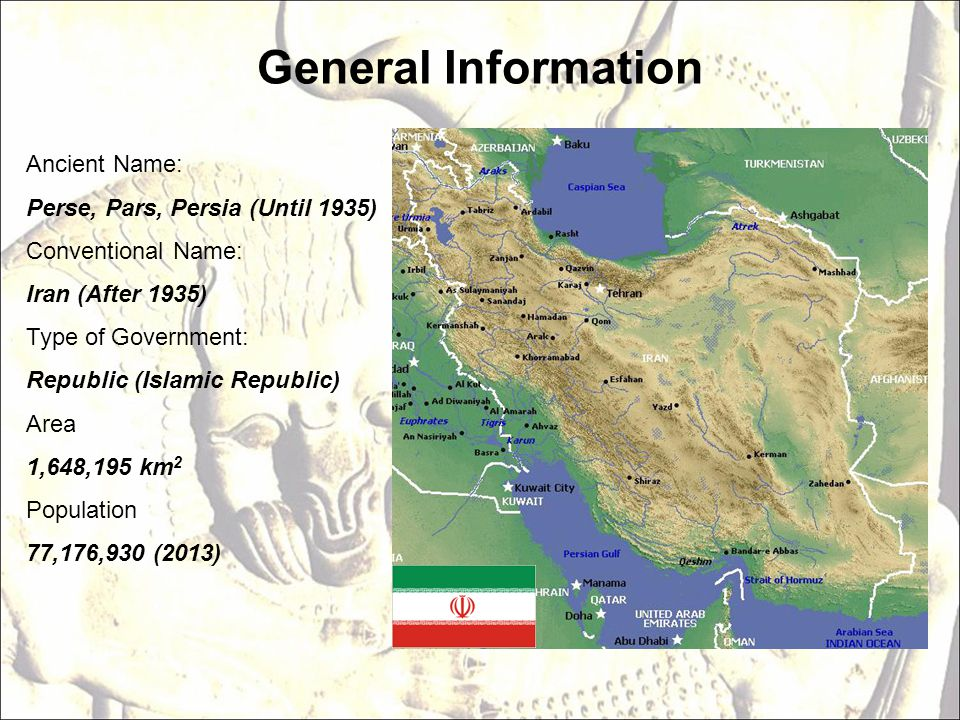 General Information Ancient Name: Perse, Pars, Persia (Until 1935)