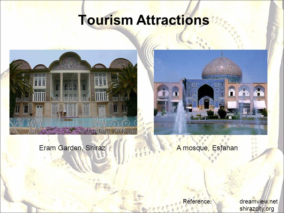 Tourism Attractions Eram Garden, Shiraz A mosque, Esfahan