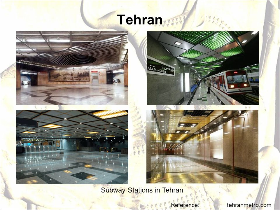 Tehran Subway Stations in Tehran Reference: tehranmetro.com