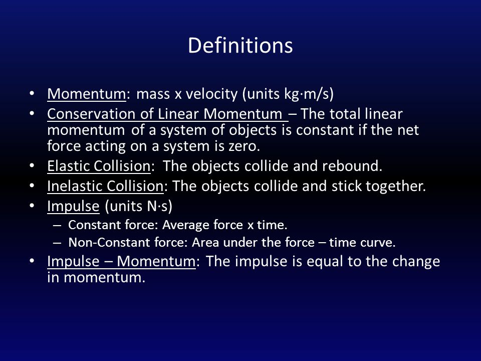 Definitions Momentum: mass x velocity (units kg∙m/s)