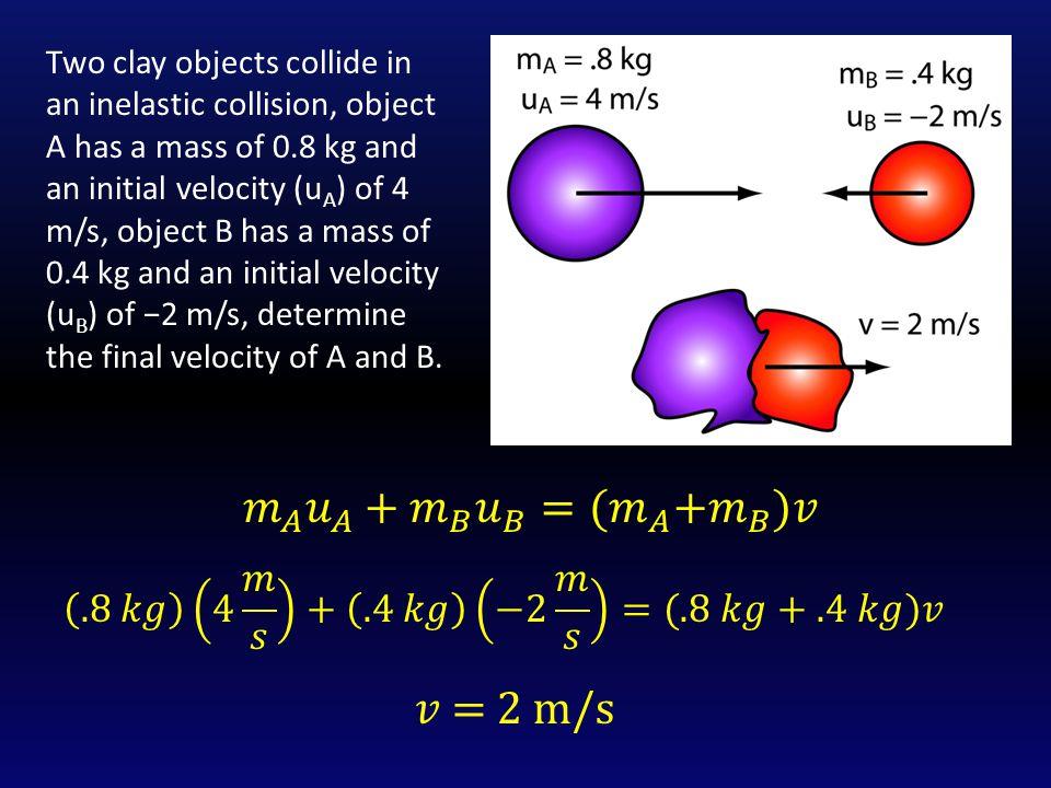 𝑚 𝐴 𝑢 𝐴 + 𝑚 𝐵 𝑢 𝐵 = (𝑚 𝐴 + 𝑚 𝐵 )𝑣 𝑣 = 2 m/s