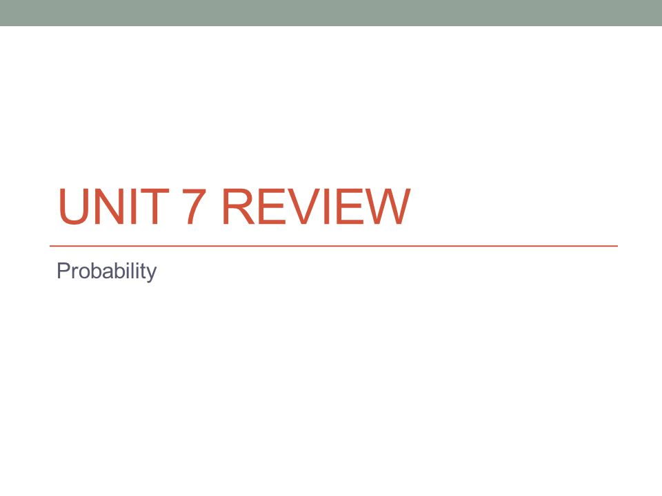 Unit 7 Review Probability