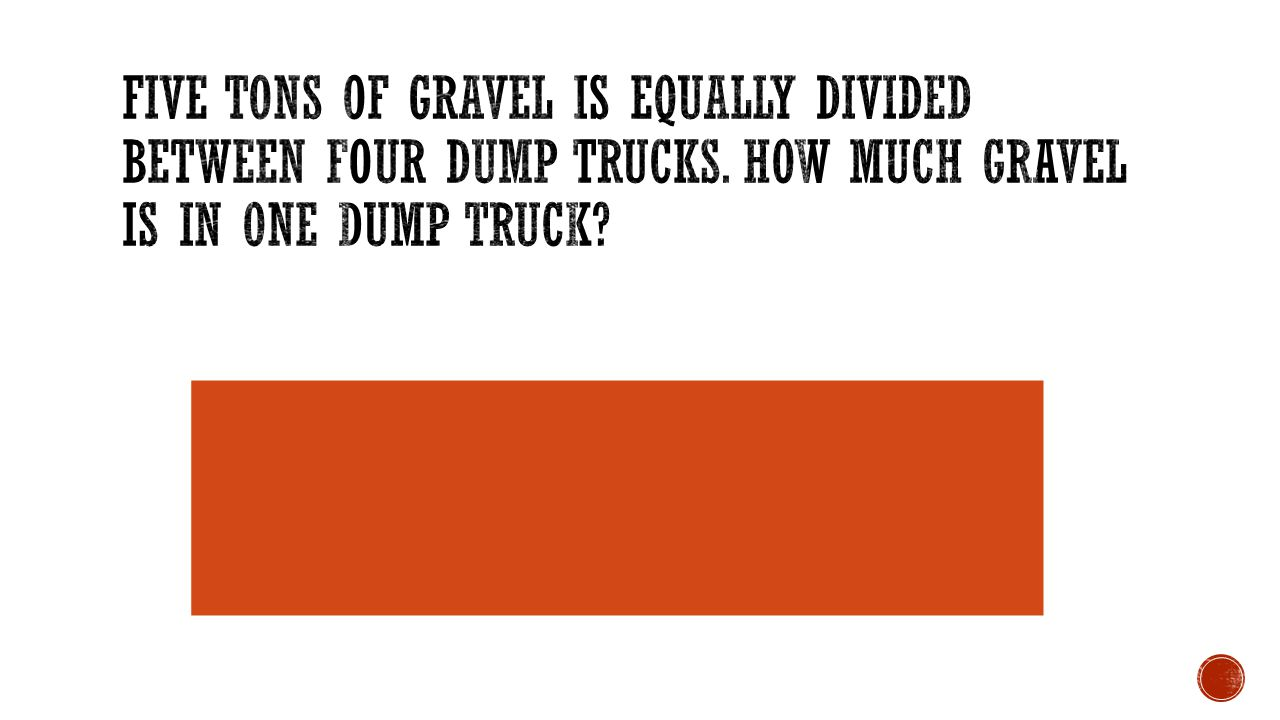 Five tons of gravel is equally divided between four dump trucks