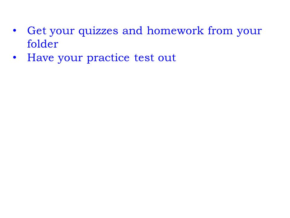 Get your quizzes and homework from your folder