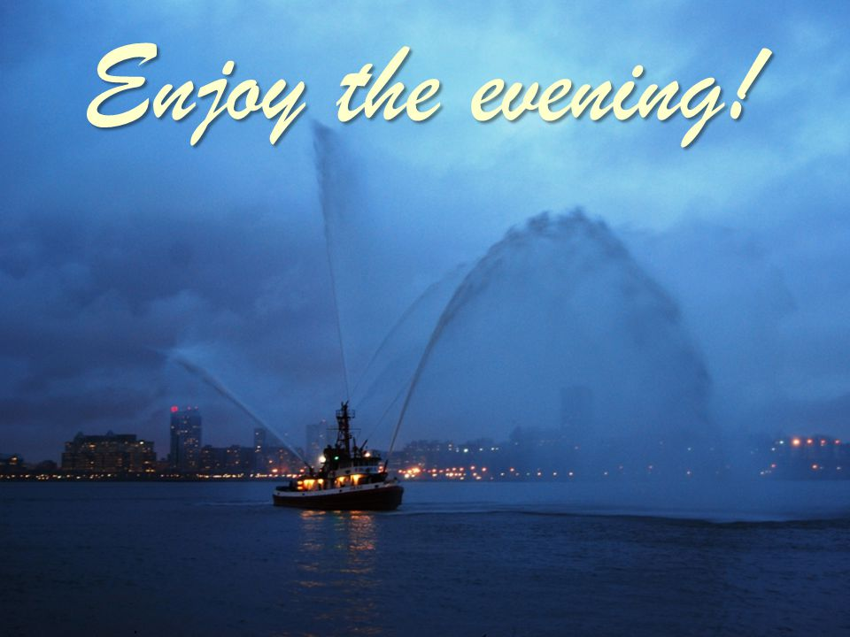 Enjoy the evening! .