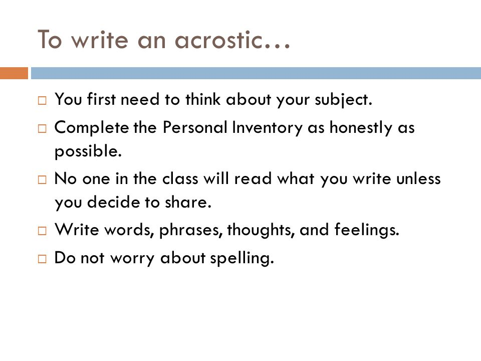 To write an acrostic… You first need to think about your subject.
