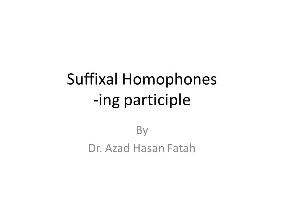 Suffixal Homophones -ing participle