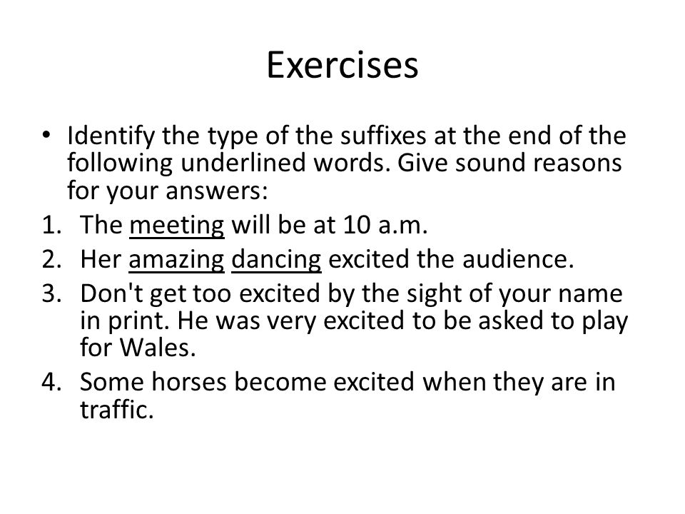 Exercises Identify the type of the suffixes at the end of the following underlined words. Give sound reasons for your answers: