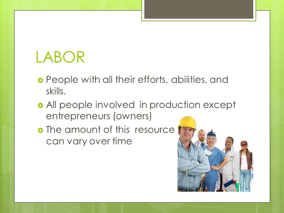 LABOR People with all their efforts, abilities, and skills.
