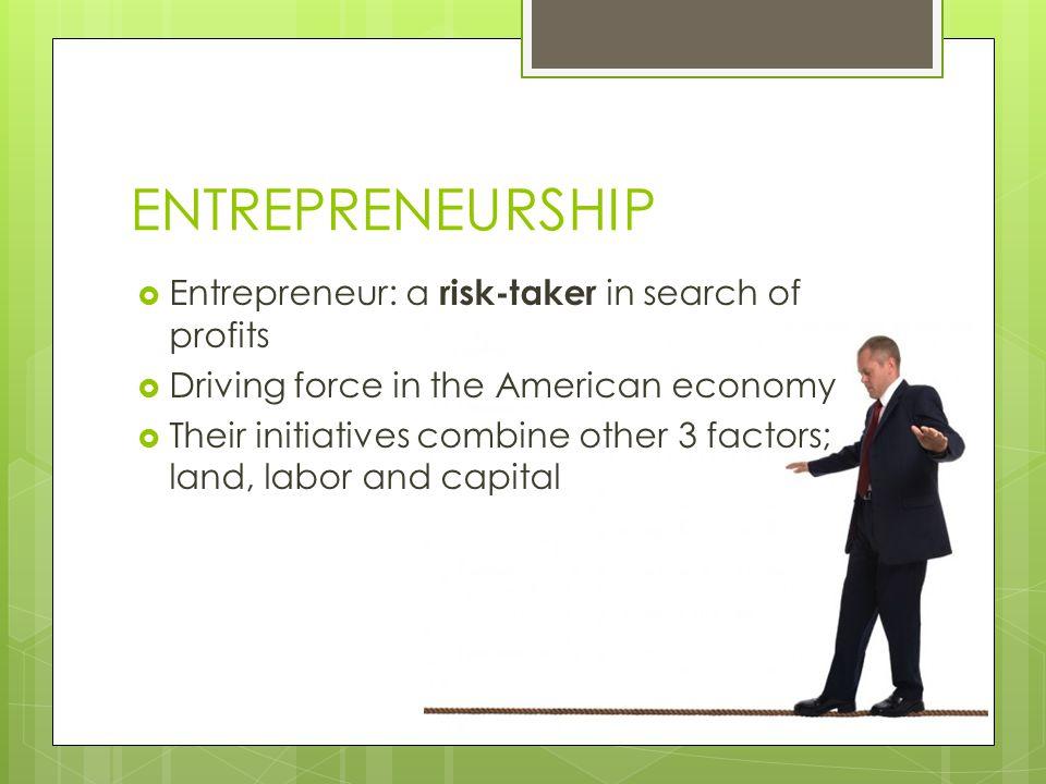 ENTREPRENEURSHIP Entrepreneur: a risk-taker in search of profits