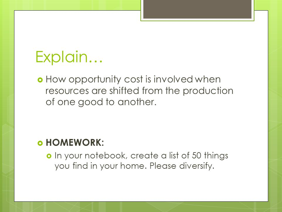 Explain… How opportunity cost is involved when resources are shifted from the production of one good to another.