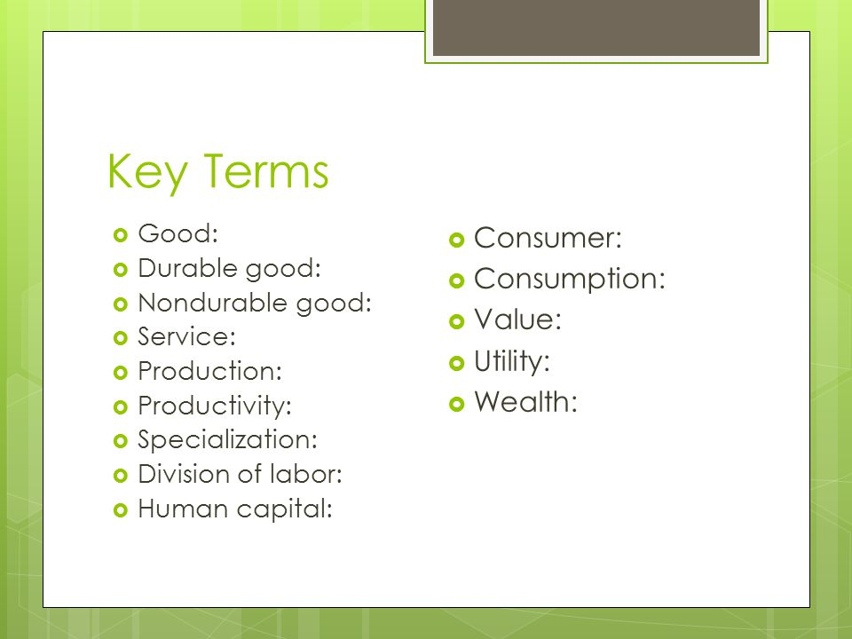Key Terms Consumer: Consumption: Value: Utility: Wealth: Good: