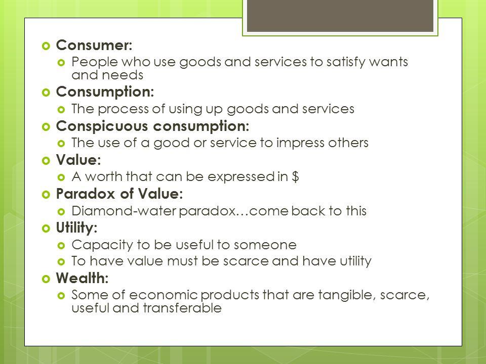 Conspicuous consumption: Value: Paradox of Value: Utility: