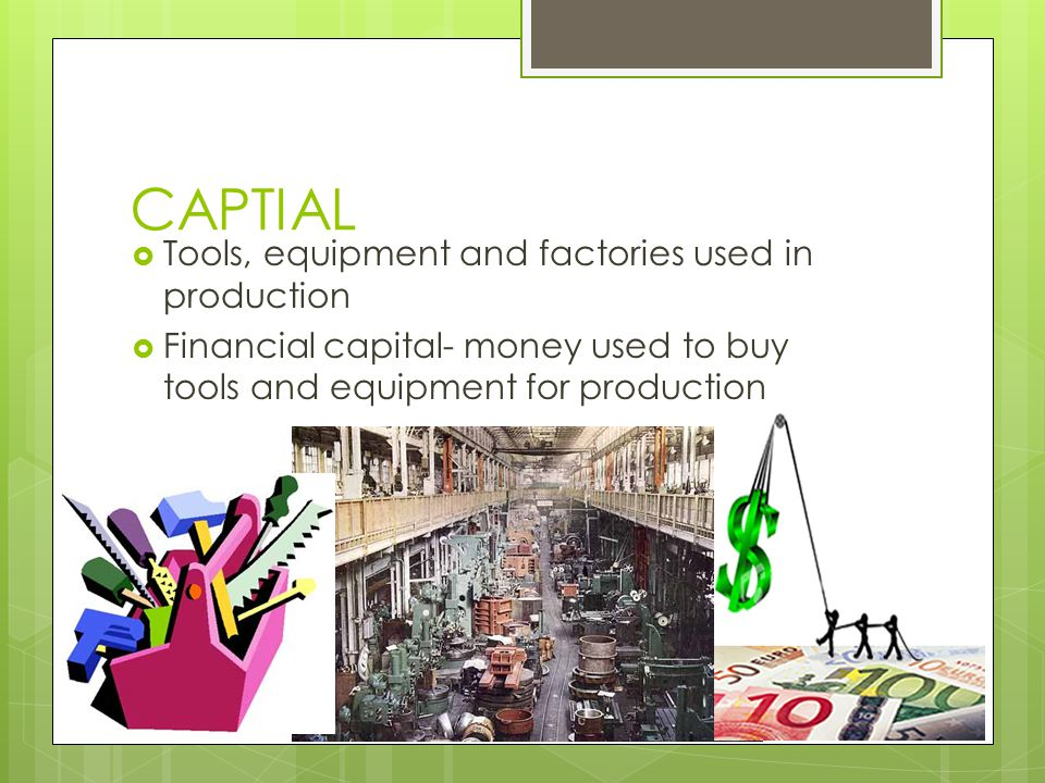 CAPTIAL Tools, equipment and factories used in production