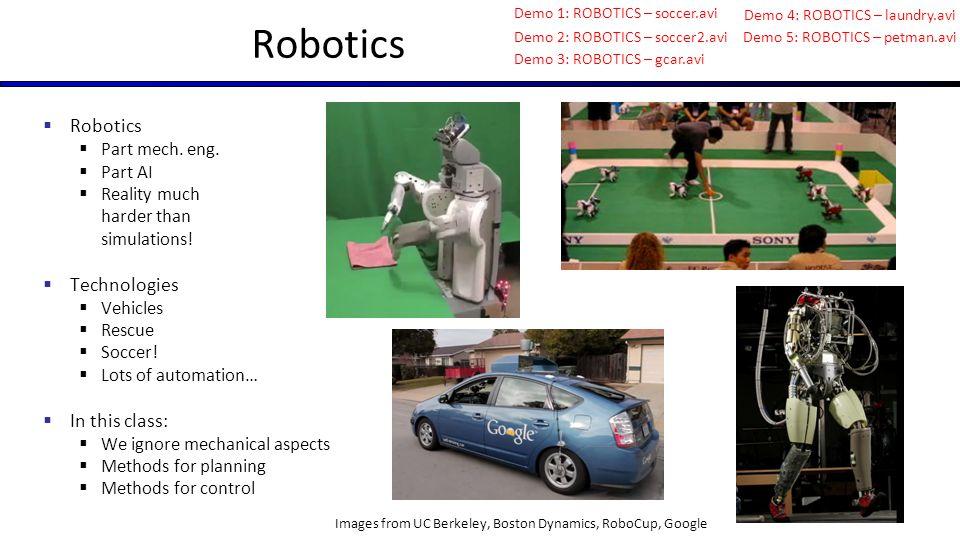 Robotics Robotics Technologies In this class: Part mech. eng. Part AI